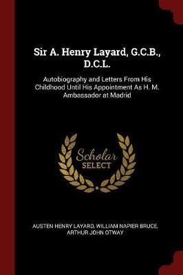 Sir A. Henry Layard, G.C.B., D.C.L. by Austen Henry Layard