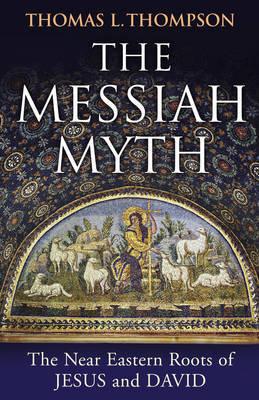 The Messiah Myth by Thomas L Thompson