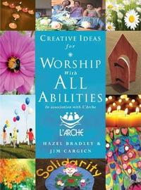 Creative Ideas For Worship With All Abilities by Hazel Bradley