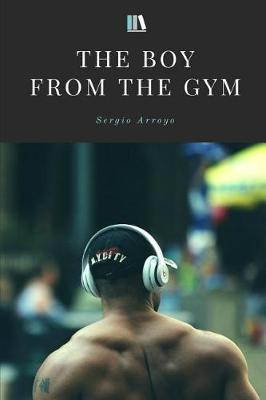 The Boy from the Gym by Sergio Arroyo