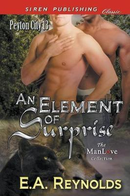 An Element of Surprise [Peyton City 13] (Siren Publishing Classic ManLove) by E.A. Reynolds