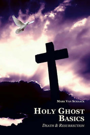 Holy Ghost Basics: Death and Resurrection by Mark Van Schaack image
