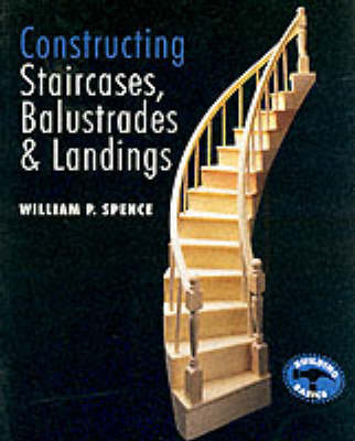 Constructing Staircases, Balustrades and Landings: Buildings Basics Series by William P Spence image