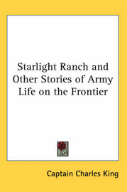 Starlight Ranch and Other Stories of Army Life on the Frontier by Captain Charles King image