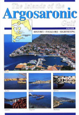 The Islands of the Argosaronic Gulf: History, Folklore, Sightseeing by Betty Kayia