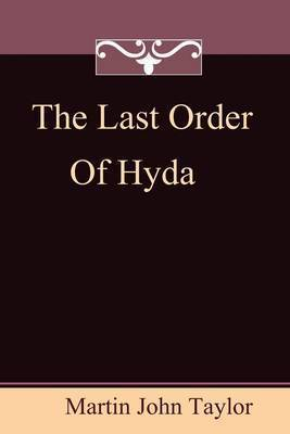 The Last Order of Hyda by Martin J Taylor