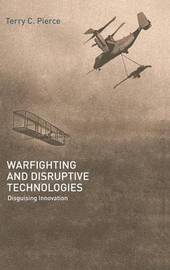 Warfighting and Disruptive Technologies by Terry Pierce image