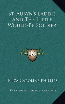 St. Aubyn's Laddie and the Little Would-Be Soldier by Eliza Caroline Phillips image