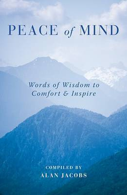Peace of Mind: Words of Wisdom to Comfort & Inspire by Alan Jacobs