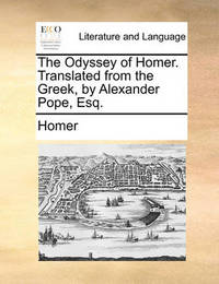 The Odyssey of Homer. Translated from the Greek, by Alexander Pope, Esq by Homer