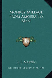 Monkey Mileage from Amoeba to Man by J.L. Martin