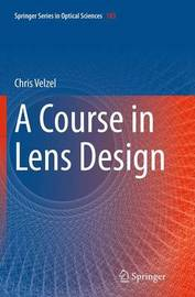 A Course in Lens Design by Christian Velzel