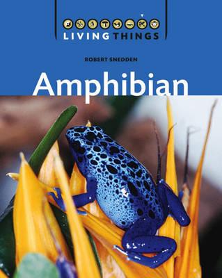 Living Things: Amphibian by Robert Snedden