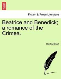 Beatrice and Benedick; A Romance of the Crimea. by Hawley Smart