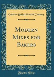 Modern Mixes for Bakers (Classic Reprint) by Calumet Baking Powder Company image