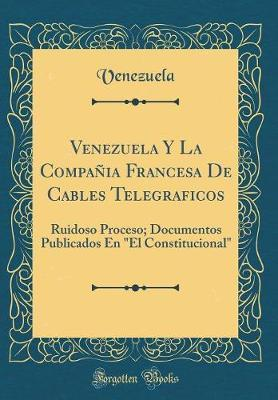 Venezuela y La Compania Francesa de Cables Telegraficos by Venezuela Venezuela