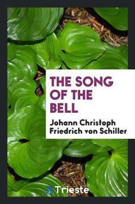 The Song of the Bell by Johann Christoph Friedrich von Schiller