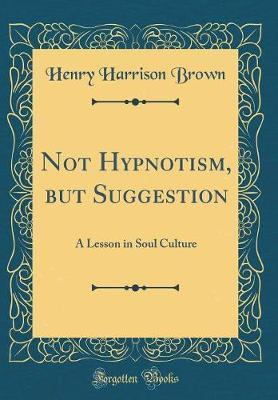 Not Hypnotism, But Suggestion by Henry Harrison Brown