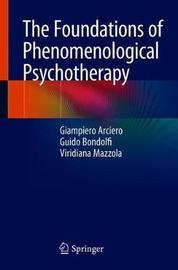 The Foundations of Phenomenological Psychotherapy by Giampiero Arciero