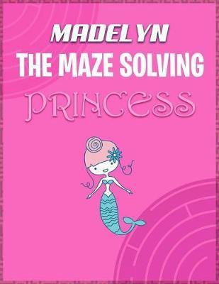 Madelyn the Maze Solving Princess by Doctor Puzzles