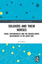Soldiers and Their Horses by Jane Flynn