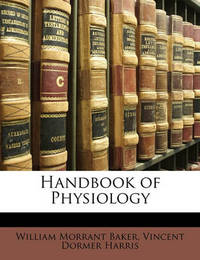 Handbook of Physiology by William Morrant Baker
