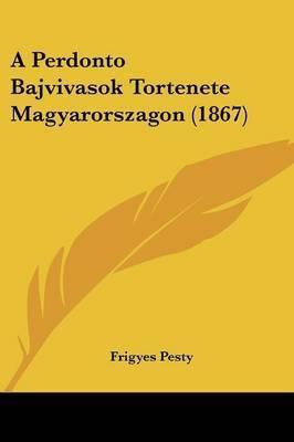 A Perdonto Bajvivasok Tortenete Magyarorszagon (1867) by Frigyes Pesty