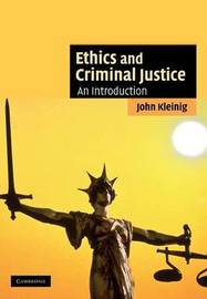 Ethics and Criminal Justice by John Kleinig image