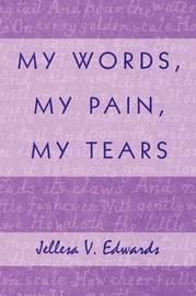 My Words, My Pain, My Tears by Jellesa V. Edwards image