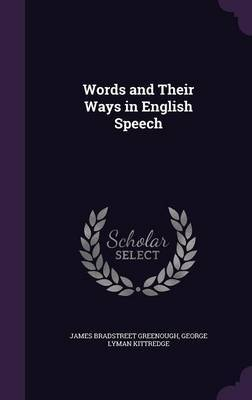 Words and Their Ways in English Speech by James Bradstreet Greenough