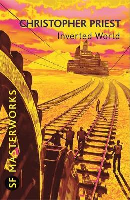 Inverted World (S.F.Masterworks) by Christopher Priest