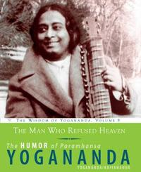 The Man Who Refused Heaven - the Humor of Paramhansa Yogananda by Paramahansa Yogananda
