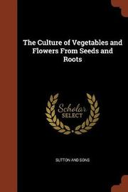 The Culture of Vegetables and Flowers from Seeds and Roots by Sutton and Sons image
