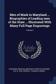 Men of Mark in Maryland ... Biographies of Leading Men of the State ... Illustrated with Many Full Page Engravings; Volume 3 by Lynn Roby Meekins