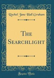 The Searchlight (Classic Reprint) by Rachel Jane Hall Graham image