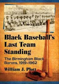 Black Baseball's Last Team Standing by William J Plott