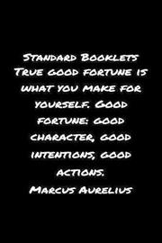Standard Booklets True Good Fortune Is What You Make for Yourself Good Fortune Good Character Good Intentions Good Actions Marcus Aurelius by Standard Booklets image