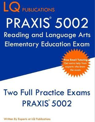 PRAXIS 5002 Reading and Language Arts Elementary Education by Lq Publications