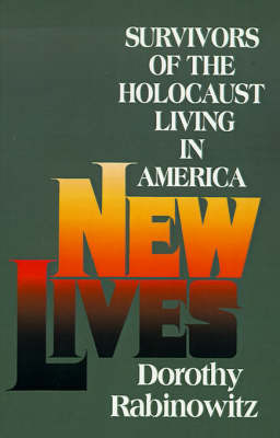New Lives: Survivors of the Holocaust Living in America by Dorothy Rabinowitz image