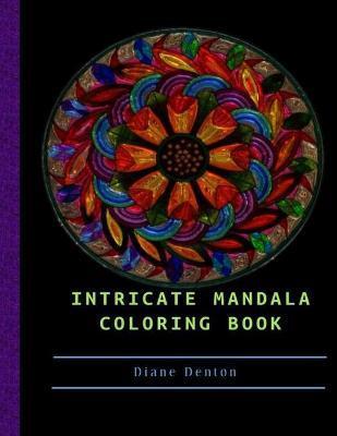 Intricate Mandala Coloring Book by Diane Denton