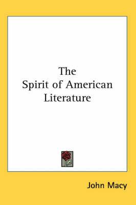 The Spirit of American Literature by John Macy image
