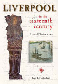 Liverpool in the Sixteenth Century: A Small Tudor Town by Janet Hollinshead image