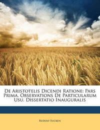 de Aristotelis Dicendi Ratione: Pars Prima. Observations de Particularum Usu. Dissertatio Inauguralis by Rudolf Eucken
