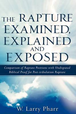 The Rapture Examined, Explained and Exposed by W. Larry Pharr image