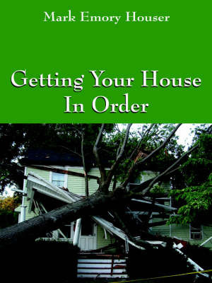 Getting Your House in Order: For People with Homeowners Insurance by Mark, Emory Houser
