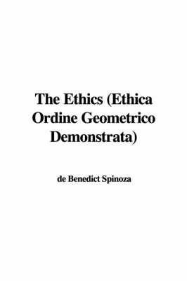 The Ethics (Ethica Ordine Geometrico Demonstrata) by Benedictus De Spinoza