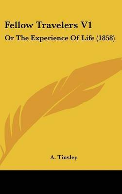 Fellow Travelers V1: Or the Experience of Life (1858) by A. Tinsley