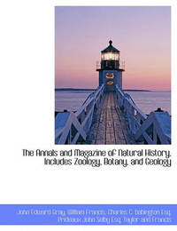 The Annals and Magazine of Natural History, Includes Zoology, Botany, and Geology by John Edward Gray