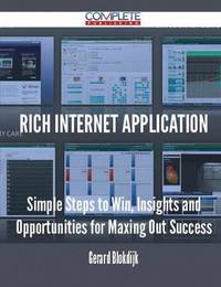 Rich Internet Application - Simple Steps to Win, Insights and Opportunities for Maxing Out Success by Gerard Blokdijk image
