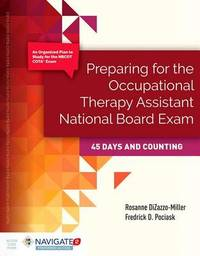 Preparing For The Occupational Therapy Assistant National Board Exam: 45 Days And Counting by Rosanne DiZazzo-Miller